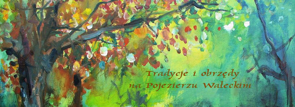 Tradycje i obrzędy na Pojezierzu Wałeckim
